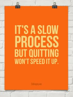 the-successfuel-shop:  It's a slow process but quitting won't speed it up.