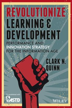 Buy Revolutionize Learning & Development: Performance and Innovation Strategy for the Information Age by Clark N. Quinn and Read this Book on Kobo's Free Apps. Discover Kobo's Vast Collection of Ebooks and Audiobooks Today - Over 4 Million Titles! Innovation Strategy, Information Age, Training And Development, Instructional Design, Group Work, Book Summaries, Free Reading, Book Publishing, Book Recommendations