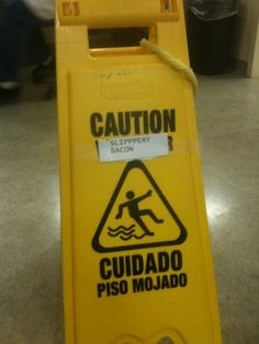 Caution: Slippery Bacon
