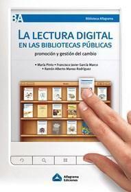 La lectura digital en las bibliotecas públicas : promoción y gestión del cambio / María Pinto, Francisco Javier García Marco, Ramón Alberto Manso Rodríguez