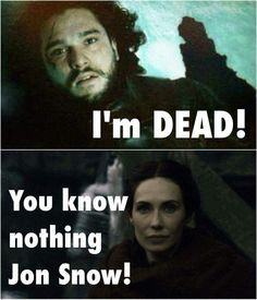 Jon Snow will the Red Woman save the day?