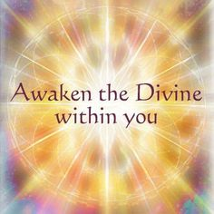Awaken the Divine within you ♥