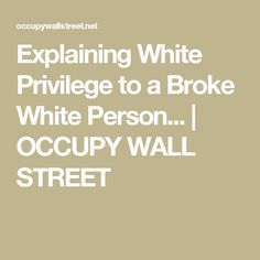 Explaining White Privilege to a Broke White Person... | OCCUPY WALL STREET