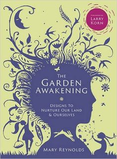 The Garden Awakening: Designs to nurture our land and ourselves: Amazon.co.uk: Mary Reynolds: 9780857843135: Books