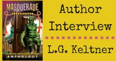 Release of the latest IWSG anthology, Masquerade: Oddly Suited, and an interview with one of the authors, L.G. Keltner.