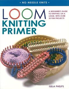 Loom Knitting Primer: A Beginner's Guide to Knitting on a Loom, with over 30 Fun. Loom Knitting Primer: A Beginner's Guide to Knitting on a Loom, with over 30 Fun Projects (No-Nee Loom Knitting Stitches, Knifty Knitter, Loom Knitting Projects, Knitting Needles, Loom Knitting For Beginners, Knitting Ideas, Round Loom Knitting, Spool Knitting, Free Knitting