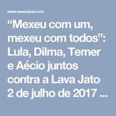 """""""Mexeu com um, mexeu com todos"""": Lula, Dilma, Temer e Aécio juntos contra a Lava Jato  2 de julho de 2017 News Atualaécio neves, dilma, lula, michel temer FacebookTwitterWhatsAppGoogle+Facebook MessengerPinterestBlogger PostCompartilhar47    Os profissionais que atuam na defesa de Lula, Dilma Rousseff, Michel Temer e Aécio Neves articulam o lançamento de um manifesto para questionar a atuação da Justiça e do Ministério Público, segundo informações do Painel (Folha de São Paulo).  """"Os debates…"""