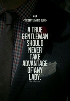 """The Gentleman's Guide 64 - """"A true gentleman should never take advantage of any lady. Gentleman Rules, True Gentleman, Gentleman Style, Dapper Gentleman, Jiddu Krishnamurti, Quotes To Live By, Love Quotes, Inspirational Quotes, Random Quotes"""