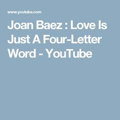 Joan Baez : Love Is Just A Four-Letter Word - YouTube