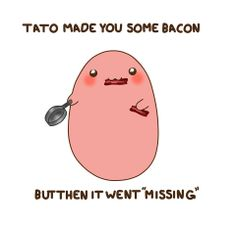 "Tato made you some bacon..... but it went ""missing"""