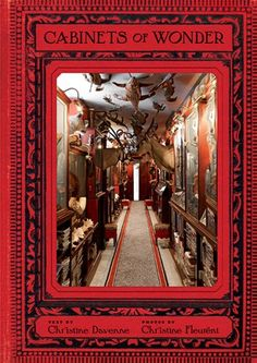 Cabinets of Wonder by Christine Davenne chronicles private natural history collections that are often both exotic and macabre.