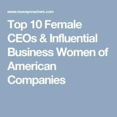 Top 10 Female CEOs & Influential Business Women of American Companies