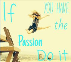 If you have the passion Do it