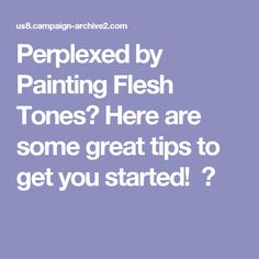 Perplexed by Painting Flesh Tones? Here are some great tips to get you started!  🎨