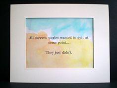 All Success Stories Wanted to Quit at Some Point.... They Just Didn't. Inspirational Quote Art. All Success Stories Wanted to Quit at Some Point.... They Just Didn't. is printed in black on an original watercolor background of Blue, orange, and yellow. This original watercolor painting looks amazing hanging on a wall or even placed in a frame on a shelf or desk. Suitable for an office, family room, work space, and more! Beautiful and Functional. Ships via USPS in a stay flat envelope....
