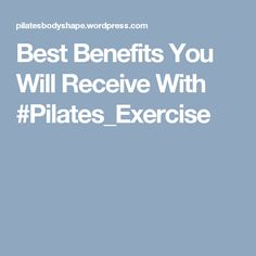 Best Benefits You Will Receive With #Pilates_Exercise
