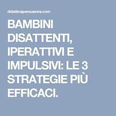 BAMBINI DISATTENTI, IPERATTIVI E IMPULSIVI: LE 3 STRATEGIE PIÙ EFFICACI.