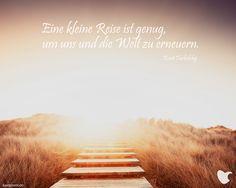 Eine kleine Reise ist genug, um uns und die Welt zu erneuern.  Kurt Tucholsky
