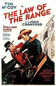 The Law of the Range is a 1928 American silent Western film starring Tim McCoy and Joan Crawford and Rex Lease. Betty Dallas (Crawford)is a passenger on a stagecoach that is held up by an outlaw named, The Solitaire Kid (Lease). Ranger Jim Lockhart, (McCoy), who is Betty's sweetheart, is in pursuit of The Solitaire Kid, and in the end, as the two men face one another, there is a mortal shoot-out.