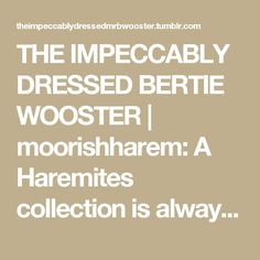 THE IMPECCABLY DRESSED BERTIE WOOSTER | moorishharem: A Haremites collection is always...
