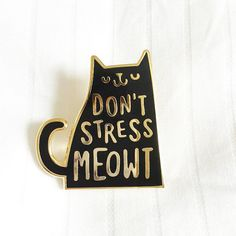 Don't Stress Meowt Enamel Lapel Pin Enamel pin by stephsayshello
