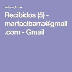 Recibidos (5) - martacibarra@gmail.com - Gmail
