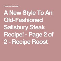A New Style To An Old-Fashioned Salisbury Steak Recipe! - Page 2 of 2 - Recipe Roost