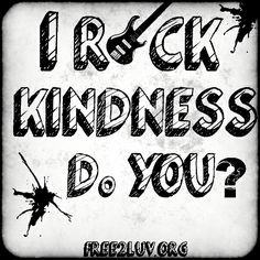 How do you rock kindness?  http://free2luv.org/ #Free2Luv ❤ #RockLuvNotHate