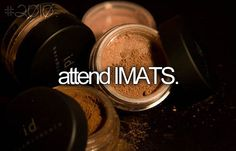 Your Bucket List. I'm not a makeup artist but I love makeup and really want to go to IMATS!! D: