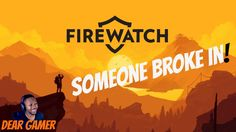Firewatch Playthrough ►What Is Deliah's Secret + Who Broke into Our Cabi...