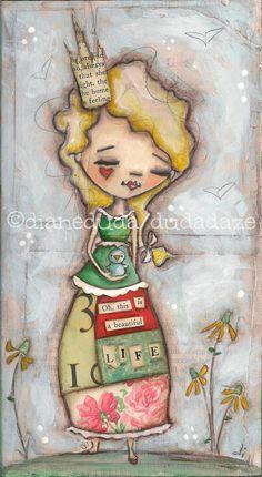 Original Painting on Wood  by Diane Duda  Beautiful Life  Artwork and words ©dianeduda/dudadaze