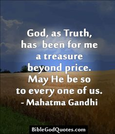 ✞ ✟ BibleGodQuotes.com ✟ ✞  God, as Truth, has been for me a treasure beyond price. May He be so to every one of us. - Mahatma Gandhi