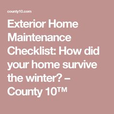 Exterior Home Maintenance Checklist: How did your home survive the winter? – County 10™