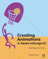 Creating Animations in Adobe InDesign CC One Step at a Time / Edition 1