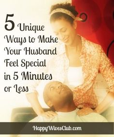 5 Unique Ways to Make Your Man Feel Special in 5 Minutes or Less - #Marriage - Click to Read!
