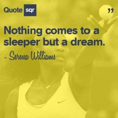 Nothing comes to a sleeper but a dream.  - Serena Williams #quotesqr #quotes #motivationalquotes