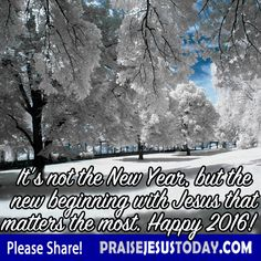It's not the New Year, but the New Beginning with Jesus that matters the most.  Happy New Year!