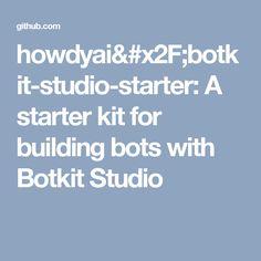 howdyai/botkit-studio-starter: A starter kit for building bots with Botkit Studio