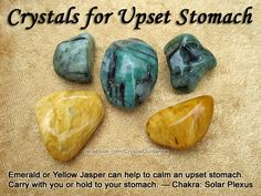 Top Recommended Crystals: Emerald or Yellow Jasper. Additional Crystal Recommendations: Aquamarine or Citrine. Upset stomachs are associated with the Solar Plexus chakra. Carry with you or hold as needed.