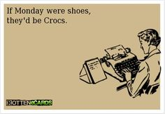 LOL REMINDS ME OF MY BROTHER JOEL WHO SAYS IF YOU WEAR CROCKS YOU HAVE GIVEN UP ON LIFE... He's 13!!  @Holly Hanshew Fuller