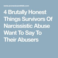 4 Brutally Honest Things Survivors Of Narcissistic Abuse Want To Say To Their Abusers