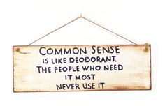 Common Sense Wood Sign Plaque Hand Lettered Primitive Humor Funny Deodorant True by signsbykelin on Etsy https://www.etsy.com/listing/216200450/common-sense-wood-sign-plaque-hand