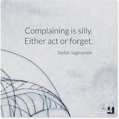 """""""Complaining is silly. Either act or forget.""""―Stefan Sagmeister #quotes #inspiration #breastcancer #breastcancersupport #breastcancerawareness #breastcancersurvivor #cancersurvivor #cancerfacts #pinklink #cancersupport #beatcancer"""