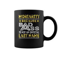 MORIARITY Because Badass is not an Official Last Name Mug #gift #ideas #Popular #Everything #Videos #Shop #Animals #pets #Architecture #Art #Cars #motorcycles #Celebrities #DIY #crafts #Design #Education #Entertainment #Food #drink #Gardening #Geek #Hair #beauty #Health #fitness #History #Holidays #events #Home decor #Humor #Illustrations #posters #Kids #parenting #Men #Outdoors #Photography #Products #Quotes #Science #nature #Sports #Tattoos #Technology #Travel #Weddings #Women
