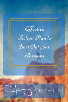People often tell you to follow your passion in every scope. You don't know what's your passion? It's Ok! me neither. Wanna know how I figured out mine? Effective Action Plan to Sort Out your Passions