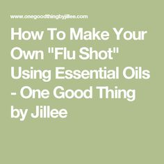 """How To Make Your Own """"Flu Shot"""" Using Essential Oils - One Good Thing by Jillee"""