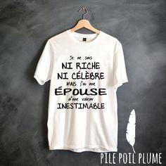 """t -shirt """"je ne suis ni riche ni celebre mais j'ai une épouse d'une valeur…"""