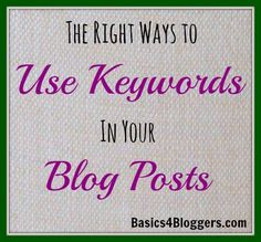 The Right Ways to Use Keywords in your Blog Posts #blogging #bloggers