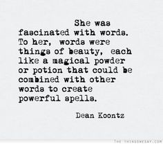Love this Quote! She was fascinated with words to her words were things of beauty each like a magical powder or potion that could be combined with other words to create powerful spells #Quotes #Words #Magical #Sayings