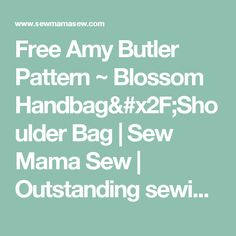 Free Amy Butler Pattern ~ Blossom Handbag/Shoulder Bag   Sew Mama Sew   Outstanding sewing, quilting, and needlework tutorials since 2005.